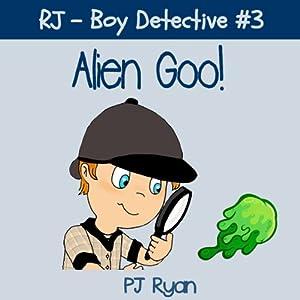 RJ - Boy Detective #3: Alien Goo! Audiobook