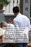 Mr Alfredo de la Casa Saigon 2013: Guide to Ho Chi Minh City, Vietnam: Including Hanoi, Hue, Hoi An, Nha Trang,...