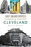 Lost Grand Hotels of Cleveland (Landmarks)