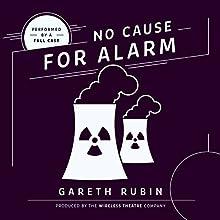 No Cause for Alarm Performance Auteur(s) : Gareth Rubin Narrateur(s) :  full cast
