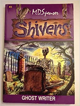 Ghost Writer Shiver 3 Shivers 3 M D Spenser