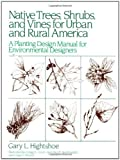 img - for Native Trees Shrubs, and Vines for Urban and Rural America: A Planting Design Manual for Environmental Designers by Gary L. Hightshoe (1987-11-01) book / textbook / text book