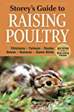 Storeys Guide to Raising Poultry: Chickens, Turkeys, Ducks, Geese, Guineas, Gamebirds