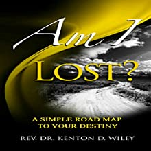 Am I Lost?: A Simple Road Map to Your Destiny: Volume 3 (       UNABRIDGED) by Rev. Dr. Kenton D. Wiley Narrated by William Butler