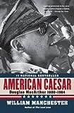 American Caesar: Douglas MacArthur 1880 - 1964