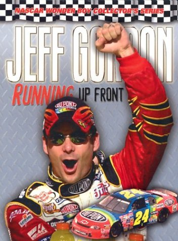 Image for Jeff Gordon: Running Up Front (NASCAR Wonder Boy Collector's)