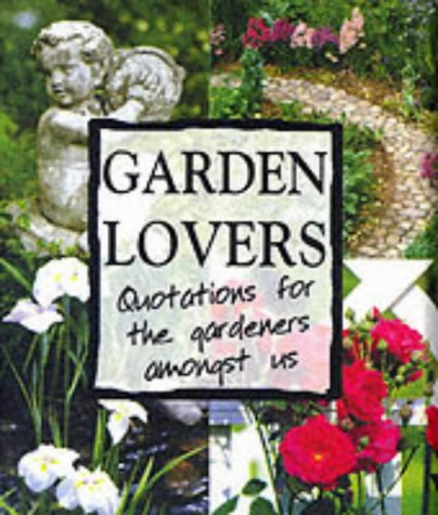 Garden Lovers: Quotations for the Gardeners Amongst Us