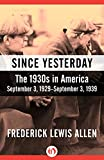 Since Yesterday: The 1930s in America, September 3, 1929-September 3, 1939