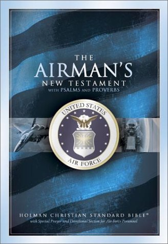 The Airman's New Testament With Psalms and Proverbs: Bib Hcs the Airmans New Testament With Psalms and Proverbs/With Special Prayer and Devotional Section ... Air Force Personnel/Air Force Blue Bonded le