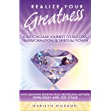 Realize Your Greatness (A Spectacular Journey to Success, Transformation, and Spiritual Power)by Marilyn Gordon