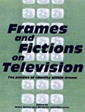 img - for Frames and Fictions on Television: The politics of identity within drama book / textbook / text book