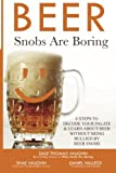 img - for Beer Snobs Are Boring: 6 Steps To Decode Your Palate And Feel Smart About Beer Without Being Bullied by Beer Snobs (Wine Snobs Are Boring) (Volume 2) book / textbook / text book