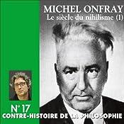 Contre-histoire de la philosophie 17.2 : Le siècle du nihilisme   Michel Onfray