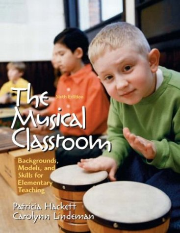 The Musical Classroom: Backgrounds, Models, and Skills for Elementary Teaching, Sixth Edition