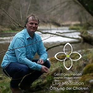 Öffnung der Chakren (Geistiges Heilen - Live Meditation) Hörbuch