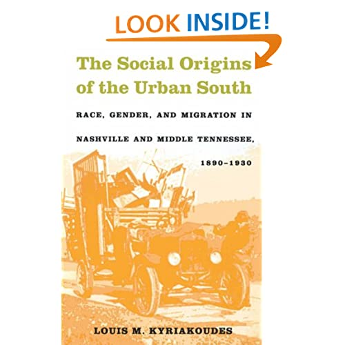 The Social Origins of the Urban South: Race, Gender, and Migration in Nashville and Middle Tennessee, 1890-1930 Louis M. Kyriakoudes