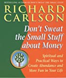 Don't Sweat the Small Stuff About Money: Spiritual and Practical Ways to Create Abundance and More Fun in Your Life (0340818735) by Carlson, Richard