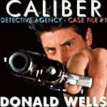 Caliber Detective Agency: Hard-Boiled Shorts, Case File No. 1 | Donald Wells