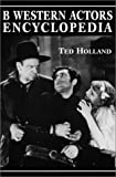 B Western Actors Encyclopedia: Facts, Photos and Filmographies for More Than 250 Familiar Faces