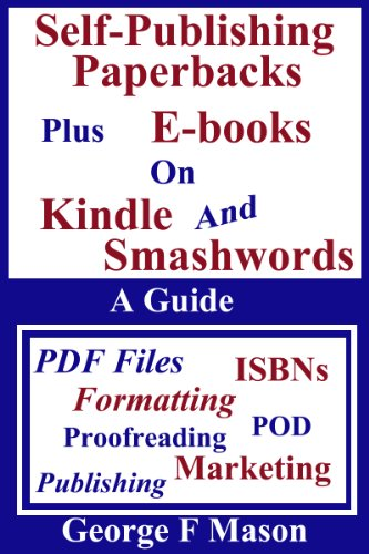 Self-Publishing Paperbacks: plus E-books on Kindle and Smashwords by George F Mason