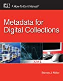 Metadata for Digital Collections (How-to-Do-It Manual) (How-To-Do-It Manual Series (for Librarians))