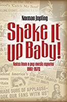 Shake It Up Baby!: Notes From A Pop Music Reporter 1961-1972