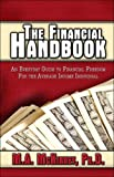 img - for The Financial Handbook: An Everyday Guide to Financial Freedom for the Average Income Individual book / textbook / text book