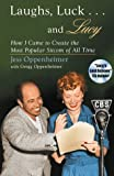 """Laughs, Luck...and Lucy: How I Came to Create the Most Popular Sitcom of All Time (with """"I LOVE LUCY's Lost Scenes"""" Audio CD)"""