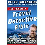The Complete Travel Detective Bible: The Consummate Insider Tells You What You Need to Know in an Increasingly Complex World! ~ Peter Greenberg