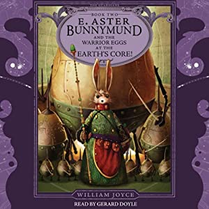 E. Aster Bunnymund and the Warrior Eggs at the Earth's Core!: The Guardians, Book 2 | [William Joyce]