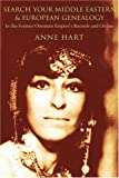 Anne Hart Search Your Middle Eastern and European Genealogy: In the Former Ottoman Empire's Records and Online