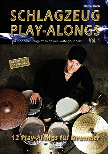 Schlagzeug PlayAlongs Vol.1: Das moderne Plug-In für Deine Schlagzeugschule!: 12 PlayAlongs für Drummer, das Moderne plugin für deine Einsteigerschule
