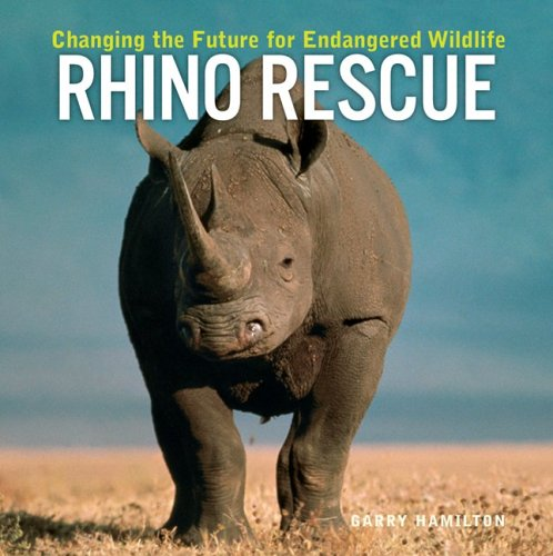 Rhino Rescue: Changing the Future for Endangered Wildlife (Firefly Animal Rescue), Garry Hamilton