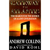 Gateway to Atlantis: The Search for the Source of a Lost Civilization ~ Andrew Collins