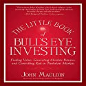 The Little Book of Bull's Eye Investing: Finding Value, Generating Absolute Returns, and Controlling Risk in Turbulent Markets Audiobook by John F. Mauldin Narrated by Sean Pratt