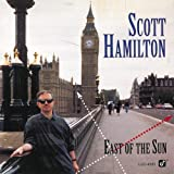 East of the Sun ~ Scott Hamilton