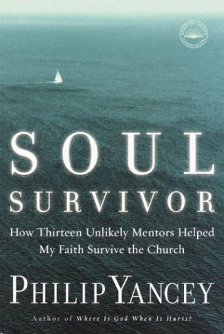 Soul Survivor: How Thirteen Unlikely Mentors Helped My Faith Survive the Church: Philip Yancey: 9781578568185: Amazon.com: Books