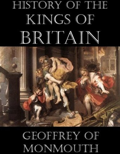 The History of the Kings of Britain [Illustrated]