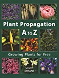 img - for Plant Propagation A to Z: Growing Plants for Free book / textbook / text book