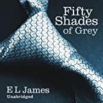 Fifty Shades of Grey: Book One of the Fifty Shades Trilogy | E. L. James