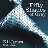 Fifty Shades of Grey: Book One of the Fifty Shades Trilogy (Unabridged)