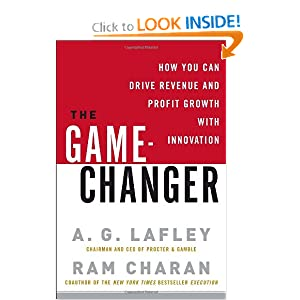 The Game-Changer: How You Can Drive Revenue and Profit Growth with Innovation A. G. Lafley and Ram Charan