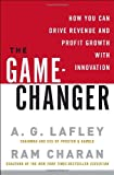 The Game-Changer: How You Can Drive Revenue and Profit Growth with Innovation (0307381730) by Lafley, A.G.