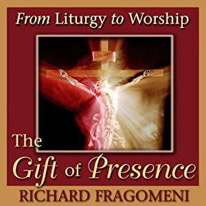 From Liturgy to Worship: The Gift of Presence | [Richard N. Fragomeni]