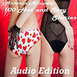 100 Hot and Sexy Stories Audiobook