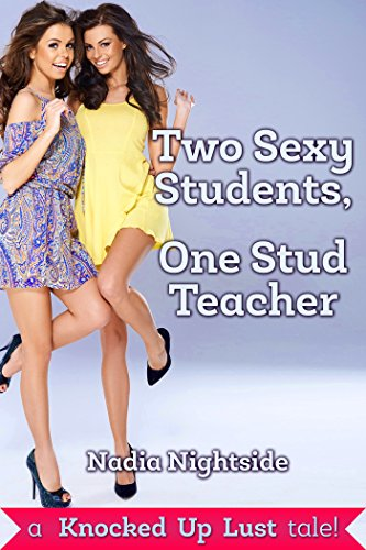 Two Sexy Students, One Stud Teacher: A Knocked Up Lust Tale