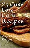 25 Easy Low Carb Recipes The Whole Family Can Enjoy: Prepare Delicious Recipes in Minutes (Healthy Recipes Book 1)