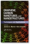 Graphene, Carbon Nanotubes, and Nanostructures: Techniques and Applications (Devices, Circuits, and Systems)