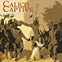 Calico Captive (       UNABRIDGED) by Elizabeth George Speare Narrated by C.M. Hébert