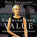 Knowing Your Value Audiobook by Mika Brzezinski Narrated by Coleen Marlo